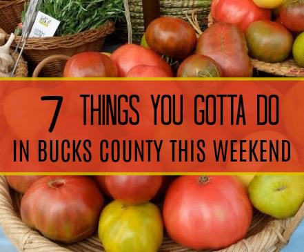 7 things you gotta do in Bucks this weekend (July 27-30)